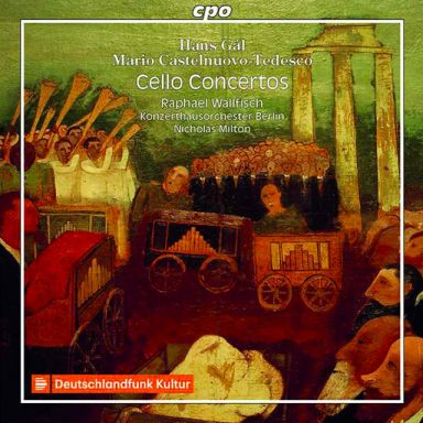 Gál and Castelnuovo-Tedesco: Cello Concertos